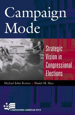 Campaign Mode: Strategic Vision in Congressional Elections - Burton, Michael John