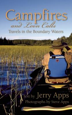 Campfires and Loon Calls: Travels in the Boundary Waters - Apps, Jerry, Mr.