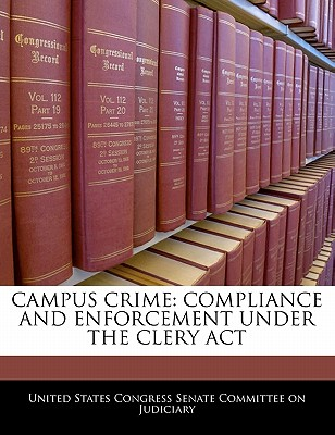 Campus Crime: Compliance and Enforcement Under the Clery ACT - United States Congress Senate Committee (Creator)