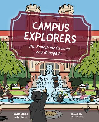 Campus Explorers: The Search for Osceola and Renegade - Santos, Stuart, and Smith, Jon