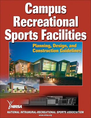 Campus Recreational Sports Facilities: Planning, Design and Construction Guidelines - NIRSA