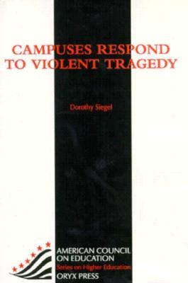 Campuses Respond to Violent Tragedy - Siegel, Dorothy G