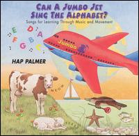 Can a Jumbo Jet Sing the Alphabet?: Songs for Learning Through Music and Movement - Hap Palmer