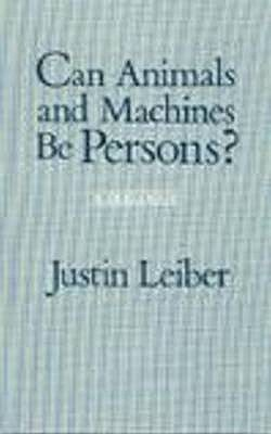 Can Animals and Machines Be Persons?: A Dialogue - Leiber, Justin