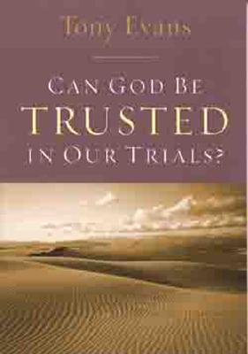 Can God Be Trusted in Our Trials? - Evans, Tony