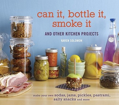 Can It, Bottle It, Smoke It: And Other Kitchen Projects - Solomon, Karen