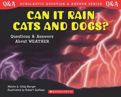 Can It Rain Cats and Dogs?: Questions and Answers about Weather - Berger, Melvin