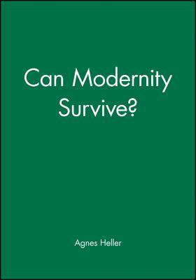 Can Modernity Survive - Heller, Agnes, Professor