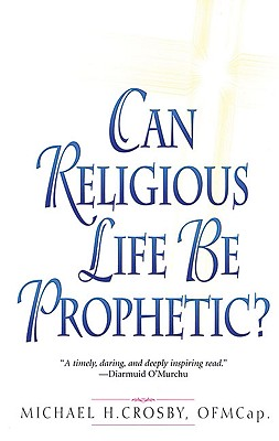 Can Religious Life Be Prophetic? - Crosby, Michael