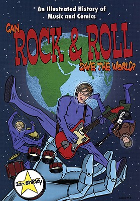 Can Rock & Roll Save the World?: An Illustrated History of Music and Comics - Shirley, Ian