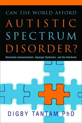 Can the World Afford Autistic Spectrum Disorder?: Nonverbal Communication, Asperger Syndrome and the Interbrain - Tantam, Digby