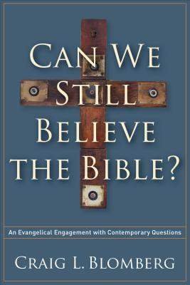 Can We Still Believe the Bible?: An Evangelical Engagement with Contemporary Questions - Blomberg, Craig L, Dr.