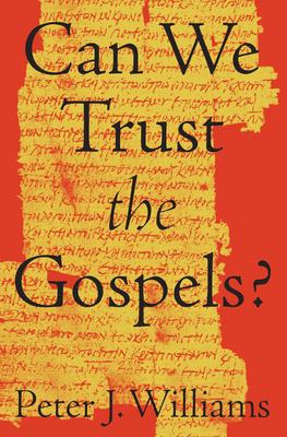 Can We Trust the Gospels? - Williams, Peter J