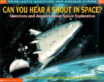 Can You Hear a Shout in Space?: Questions and Answers about Space Exploration - Berger, Melvin