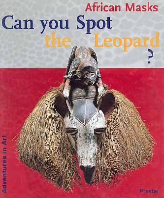 Can You Spot the Leopard?: African Masks - Stelzig, Christine