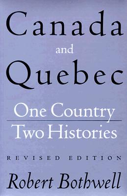 Canada and Quebec: One Country, Two Histories - Bothwell, Robert