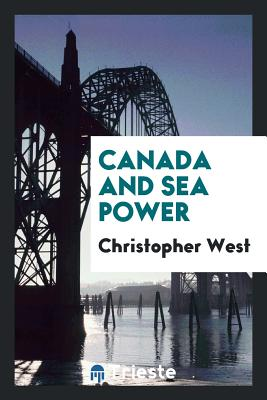 Canada and Sea Power - West, Christopher
