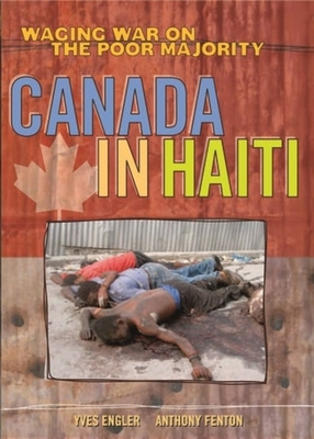 Canada in Haiti: Waging War on the Poor Majority - Engler, Yves, and Fenton, Anthony