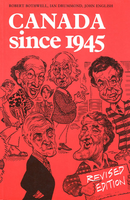 Canada Since 1945: Revised Edition - Bothwell, Robert, and Drummond, Ian, and English, John