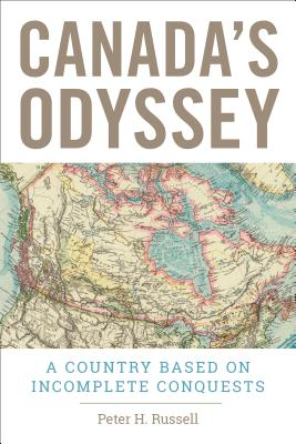 Canada's Odyssey: A Country Based on Incomplete Conquests - Russell, Peter H