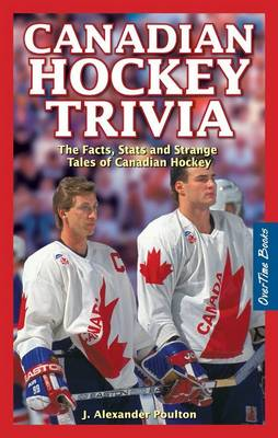 Canadian Hockey Trivia: The Facts, Stats and Strange Tales of Canadian Hockey - Poulton, J. Alexander