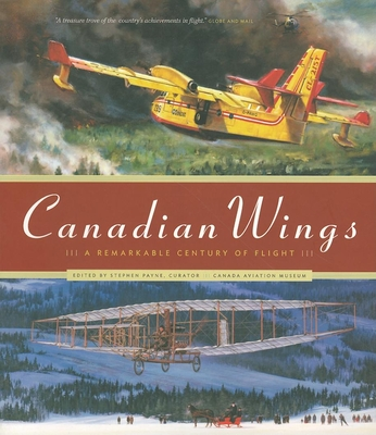 Canadian Wings: A Remarkable Century of Flight - Payne, Stephen (Editor)
