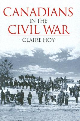 Canadians in the Civil War - Hoy, Claire