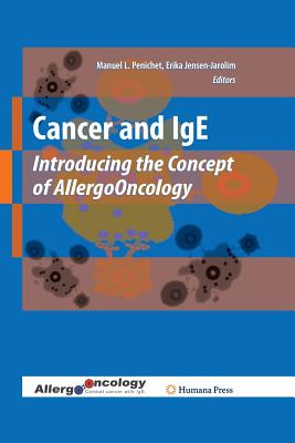 Cancer and IGE: Introducing the Concept of Allergooncology - Penichet, Manuel L (Editor), and Jensen-Jarolim, Erika (Editor)