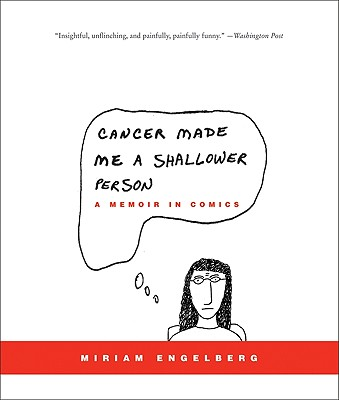 Cancer Made Me a Shallower Person: A Memoir in Comics - Engelberg, Miriam