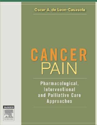 Cancer Pain: Pharmacological, Interventional, and Palliative Approaches - De Leon-Casasola, Oscar A