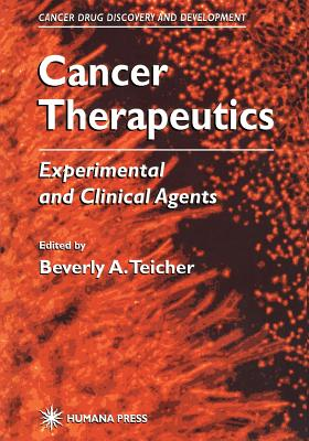 Cancer Therapeutics: Experimental and Clinical Agents - Teicher, Beverly A. (Editor)