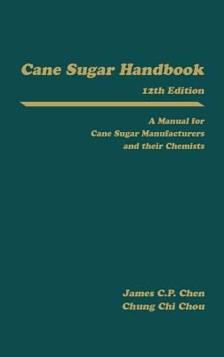 Cane Sugar Handbook: A Manual for Cane Sugar Manufacturers and Their Chemists - Chen James C P, and Chou, Chung-Chi