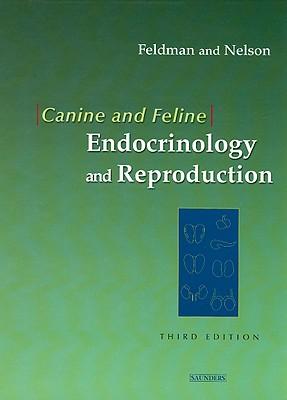 Canine and Feline Endocrinology and Reproduction - Feldman, Edward C, and Nelson, Richard W