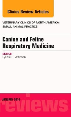 Canine and Feline Respiratory Medicine, an Issue of Veterinary Clinics: Small Animal Practice - Johnson, Lynelle R