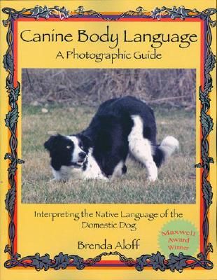 Canine Body Language: A Photographic Guide: Interpreting the Native Language of the Domestic Dog - Aloff, Brenda