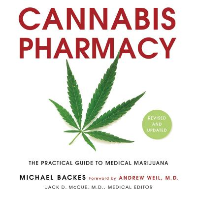 Cannabis Pharmacy: The Practical Guide to Medical Marijuana -- Revised and Updated - Backes, Michael, and McCue MD, Jack D (Editor), and Weil MD, Andrew (Foreword by)