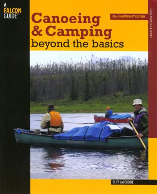 Canoeing & Camping Beyond the Basics - Jacobson, Cliff