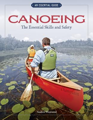 Canoeing The Essential Skills & Safety - Westwood, Andrew