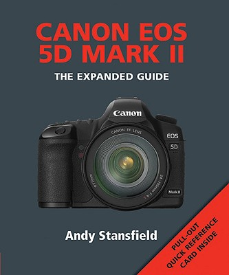 Canon EOS 5d Mark II: The Expanded Guide - Stansfield, Andy