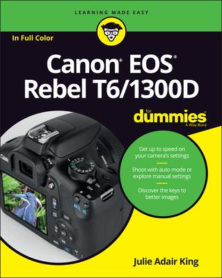 Canon EOS Rebel T6/1300D For Dummies - King, Julie Adair