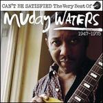 Can't Be Satisfied: The Very Best of Muddy Waters