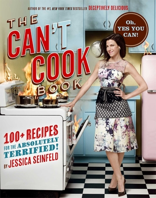 Can't Cook Book: 100+ Recipes for the Absolutely Terrified! - Seinfeld, Jessica