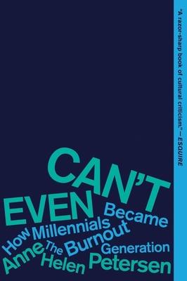 Can't Even: How Millennials Became the Burnout Generation - Petersen, Anne Helen