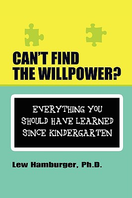 Can't Find the Will Power? Everything You Should Have Learned Since Kindergarten - Hamburger, Lew