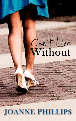 Can't Live Without - Phillips, Joanne