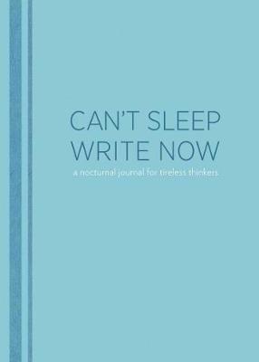 Can't Sleep, Write Now: a Nocturnal Journal for Tireless Thinkers - Lucien Edwards