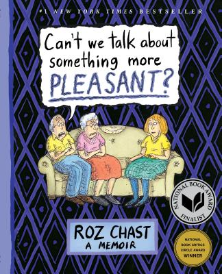 Can't We Talk about Something More Pleasant?: A Memoir - Chast, Roz