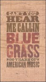 Can't You Hear Me Callin' - Bluegrass: 80 Years of American Music