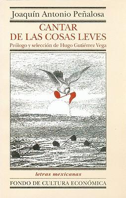 Cantar de Las Cosas Leves. Antologia - Pacheco, Cristina, and Penalosa, Joaquin Antonio