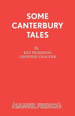 Canterbury Tales: Some Canterbury Tales: Play - Chaucer, Geoffrey, and Pickering, Kenneth (Volume editor)